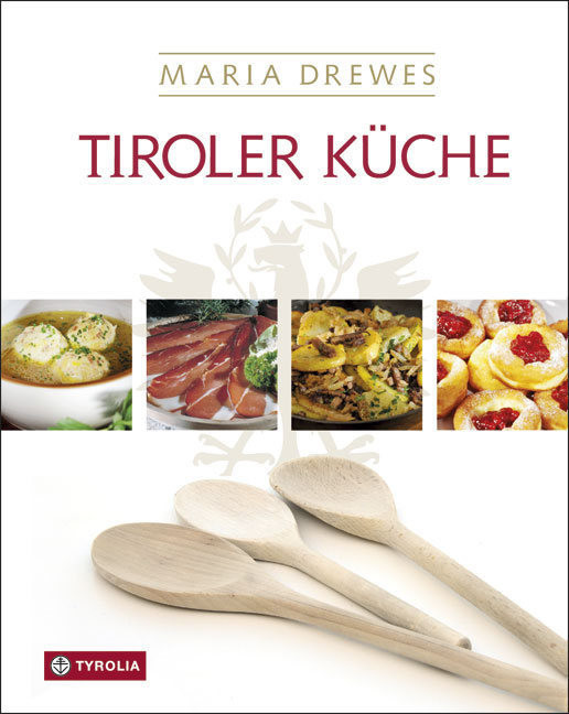 Tiroler Küche Das Standardkochbuch der Tiroler Küche mit 485 Rezepten