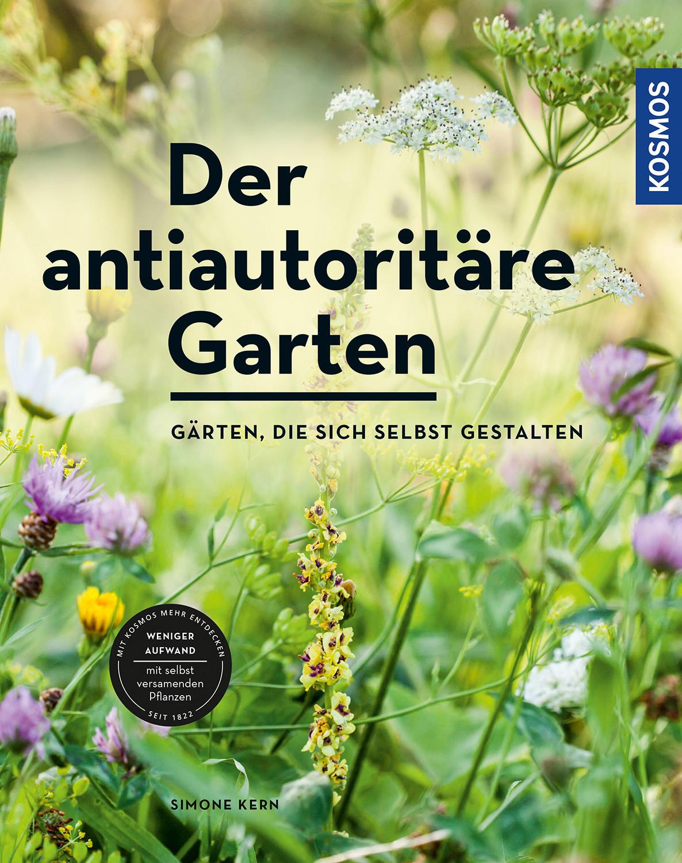 Der antiautoritäre Garten Gärten, die sich selbst gestalten (Simone Kern) [Taschenbuch]