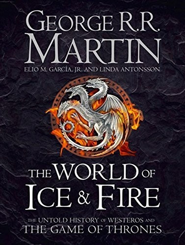 Image of The World of Ice and Fire The Untold History of Westeros and the Game of Thrones (George R. R. Martin, Elio Garcia, Linda Antonsson)