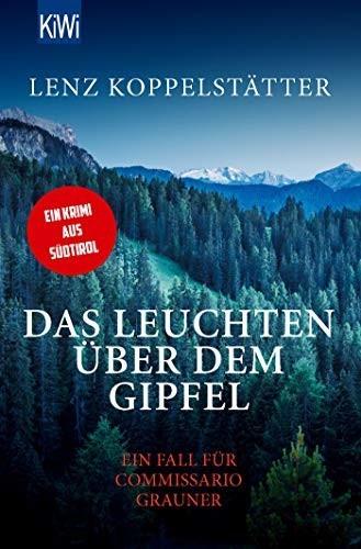 Image of Das Leuchten über dem Gipfel Ein Fall für Commissario Grauner (Lenz Koppelstätter)
